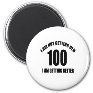 I Am Not Getting Old 100 I Am Getting Better Magnet