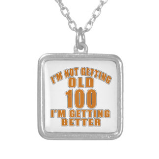 I AM  NOT GETTING OLD 100 I AM GETTING BETTER SILVER PLATED NECKLACE