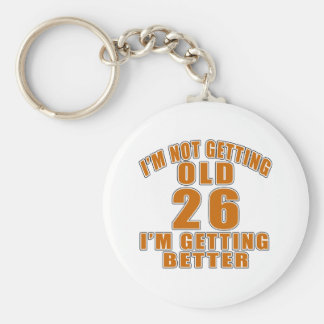 I AM  NOT GETTING OLD 26 I AM GETTING BETTER KEYCHAIN