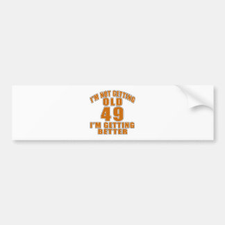 I AM  NOT GETTING OLD 49 I AM GETTING BETTER BUMPER STICKER