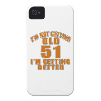 I AM  NOT GETTING OLD 51 I AM GETTING BETTER iPhone 4 CASE