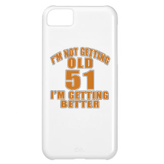 I AM  NOT GETTING OLD 51 I AM GETTING BETTER iPhone 5C CASE