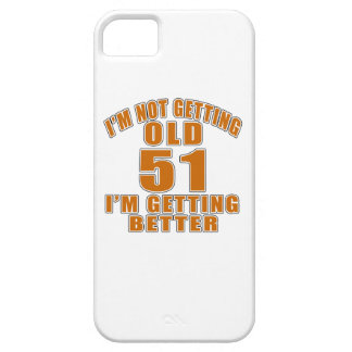 I AM  NOT GETTING OLD 51 I AM GETTING BETTER iPhone SE/5/5s CASE