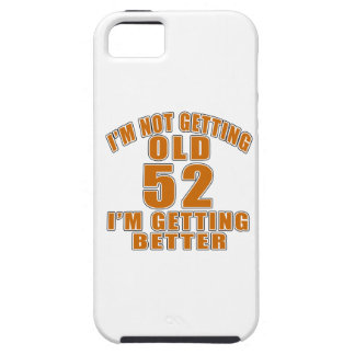 I AM  NOT GETTING OLD 52 I AM GETTING BETTER iPhone SE/5/5s CASE