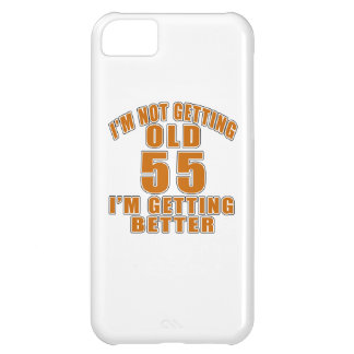 I AM  NOT GETTING OLD 55 I AM GETTING BETTER iPhone 5C COVER