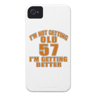 I AM  NOT GETTING OLD 57 I AM GETTING BETTER iPhone 4 CASE
