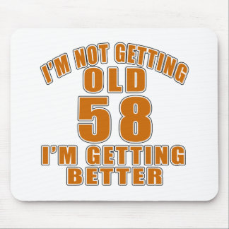 I AM  NOT GETTING OLD 58 I AM GETTING BETTER MOUSE PAD