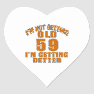 I AM  NOT GETTING OLD 59 I AM GETTING BETTER HEART STICKER