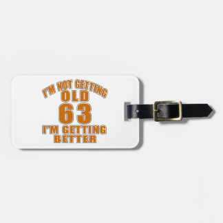 I AM  NOT GETTING OLD 63 I AM GETTING BETTER LUGGAGE TAG