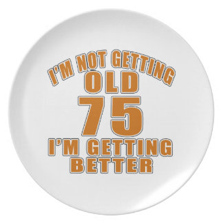 I AM  NOT GETTING OLD 75 I AM GETTING BETTER MELAMINE PLATE