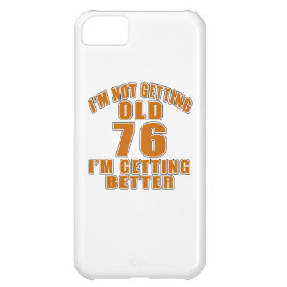 I AM  NOT GETTING OLD 76 I AM GETTING BETTER CASE FOR iPhone 5C