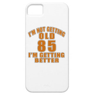 I AM  NOT GETTING OLD 85 I AM GETTING BETTER iPhone SE/5/5s CASE