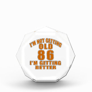 I AM  NOT GETTING OLD 86 I AM GETTING BETTER AWARD