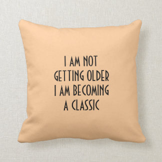 I AM NOT GETTING OLDER BECOMING A CLASSIC PILLOW