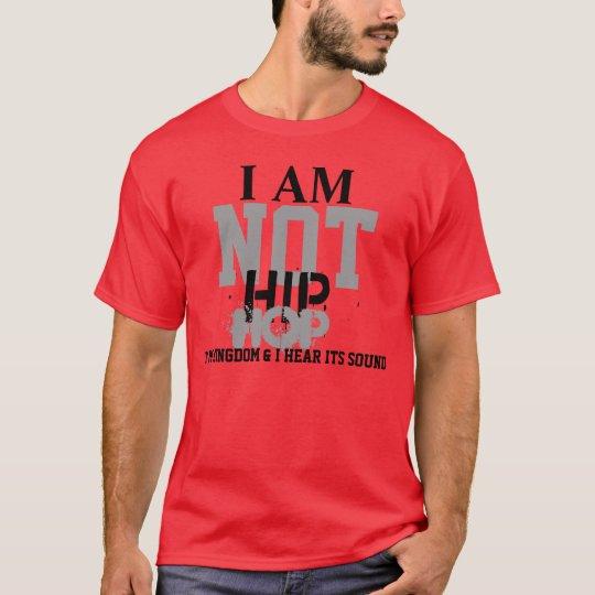 I am not Hip Hop New Edtion T-Shirt