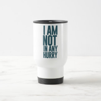 I am not in any hurry coffee mugs