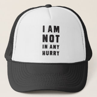 I am not in any hurry trucker hat