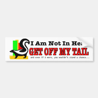 I am not in heat get off my tail Funny tailgating Bumper Sticker