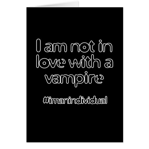I Am Not In Love With A Vampire Card