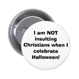 I am NOT insulting Christians when I celebrate ... Pinback Buttons