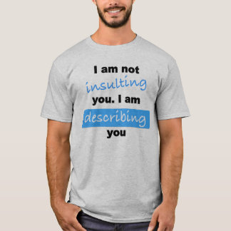 I am not insulting you. T-shirt. T-Shirt