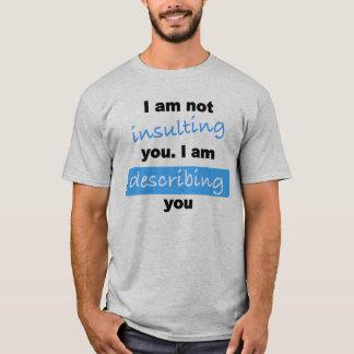 I am not insulting you. T-shirt. T-Shirt