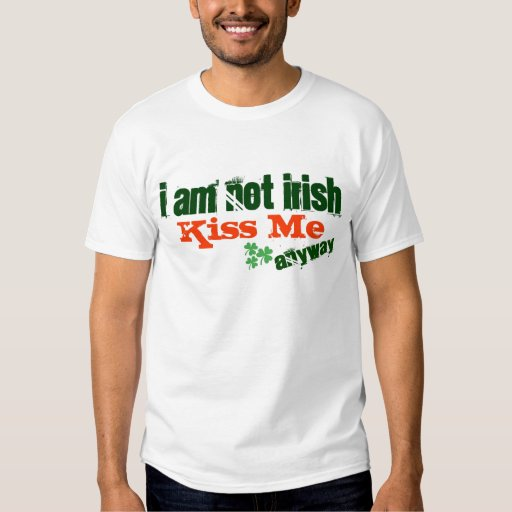I am not Irish Kiss Me anyway shirt