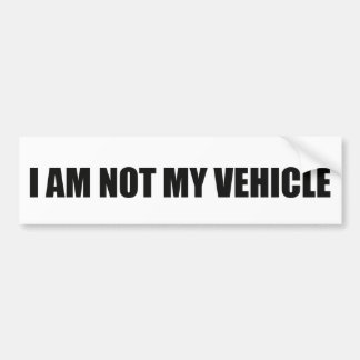 I am not my vehicle bumper sticker