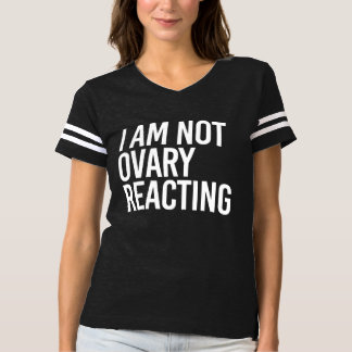 I AM NOT OVARY REACTING - - white - T-shirt