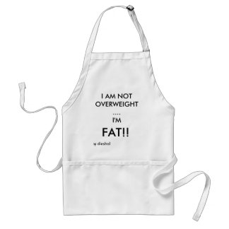 I AM NOT OVERWEIGHT...., I'M, FAT!!, by dieshol Adult Apron