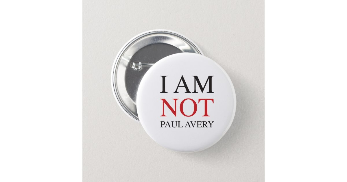 I am not Paul Avery Button | Zazzle
