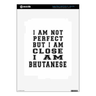 I am not perfect but i am close, I am Bhutanese Decals For iPad 3