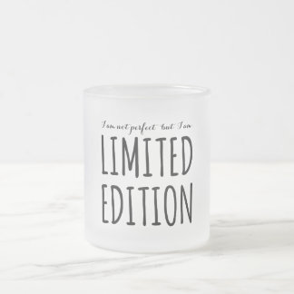 I am not perfect but I am limited edition Frosted Glass Coffee Mug