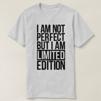 I Am Not Perfect But Limited Edition T-Shirt