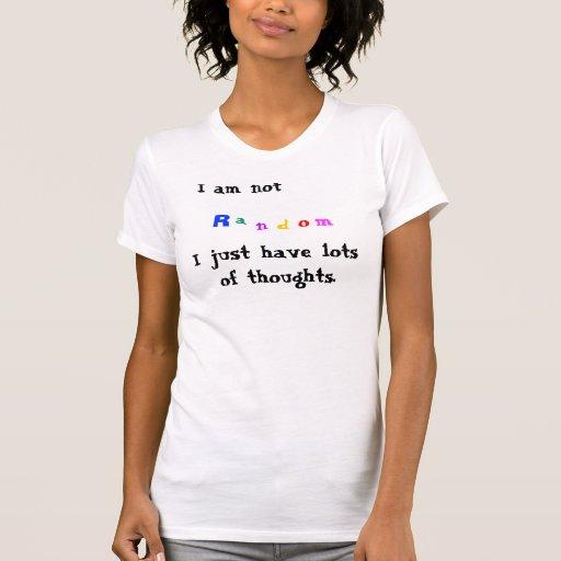 I am not Random... Shirt
