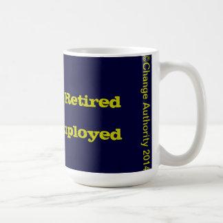 I am not retired I am unemployed Coffee Mug