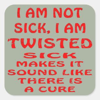 I Am Not Sick I Am Twisted Square Sticker