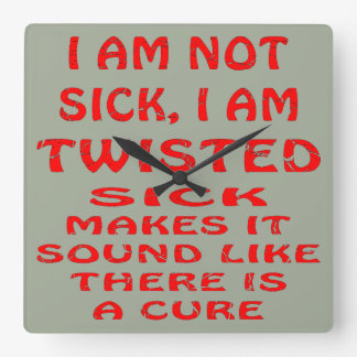 I Am Not Sick I Am Twisted Square Wall Clock