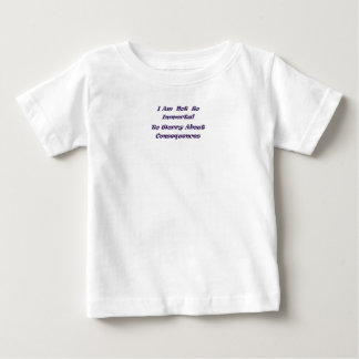 I am not so Immortal to worry about consequences Shirts
