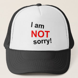 I am NOT sorry! Trucker Hat