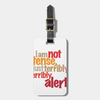 i am not tense, just terribly, terribly alert luggage tag