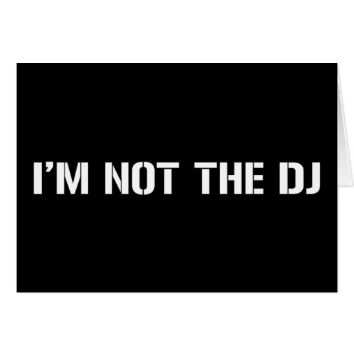I Am Not The DJ Greeting Cards