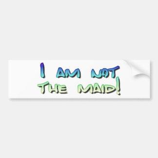 I am not the maid! car bumper sticker