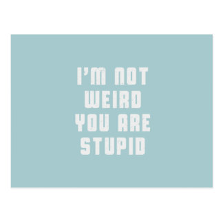 I am not weird. You are stupid Postcard