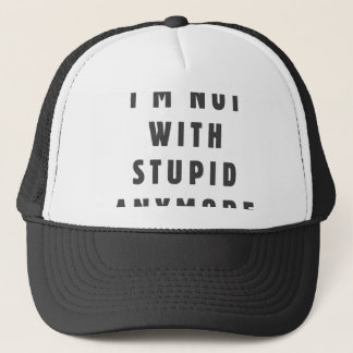 I am not with stupid anymore trucker hat