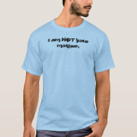 I am NOT your mother. T-Shirt