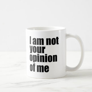 I am not your opinion of me coffee mug