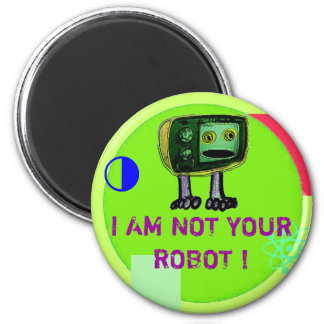 I AM NOT YOUR ROBOT ! MAGNETS