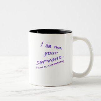 i am not your servant Two-Tone coffee mug