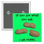 """I am nutty"" pin"